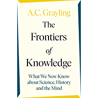 The Frontiers of Knowledge: What We Know About Science, History and The Mind (English Edition)