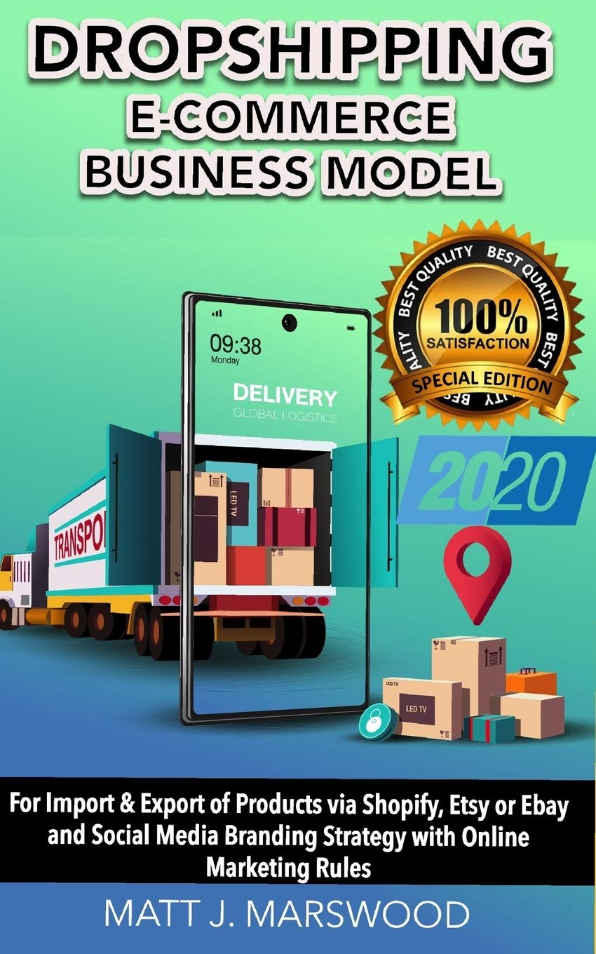 Dropshipping E Commerce Business Model For Import Export Of Products Via Shopify Etsy Or Ebay And Social Media Branding Strategy With Online A Passive Income Special Edition 2020 Marswood Matt J