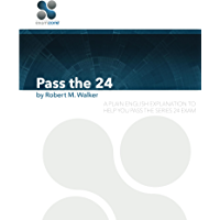 Pass The 24 - 2018: A Plain English Explanation To Help You Pass The Series 24 Exam (English Edition)