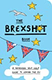 The Brexshit Book: A Remainers Self-Help Guide to Brexit and Leaving the EU
