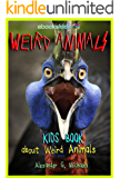 Weird Animals! A Kids Book About the Weirdest Animals on Earth - Fun Facts & Pictures About Amazing, Strange Creatures…
