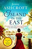 Island in the East: Two great loves. One shattering betrayal. A war that changes everything.