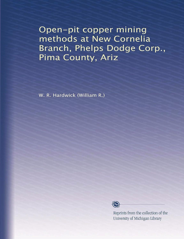Open-pit copper mining methods at New Cornelia Branch, Phelps Dodge Corp., Pima County, Ariz W. R. Hardwick