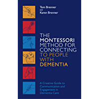 The Montessori Method for Connecting to People with Dementia: A Creative Guide to Communication and Engagement in…