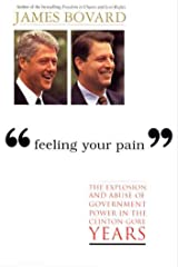 Feeling Your Pain: The Explosion and Abuse of Government Power in the Clinton-Gore Years Kindle Edition