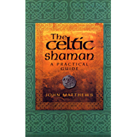 The Celtic Shaman: A Practical Guide
