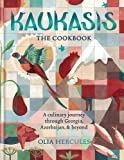 Kaukasis: The Culinary Journey Through Georgia, Azerbaijan & Beyond
