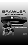 Brawler Unfiltered: My Life Story