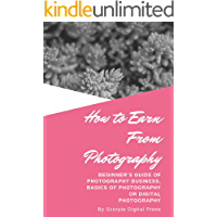 How to Earn From Photography: Beginner's Guide of Photography Business, Basics of Photography or Digital Photography book cover