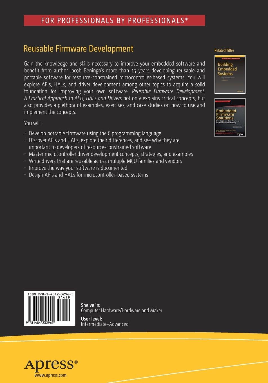 Reusable Firmware Development: A Practical Approach to APIs, HALs and  Drivers: Jacob Beningo: 9781484232965: Amazon.com: Books