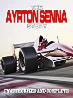 THE AYRTON SENNA STORY: Unauthorized and Complete