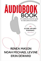The Audiobook Book: An Audiobook Production Guide for Indie Authors & Narrators Kindle Edition