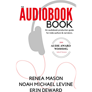 The Audiobook Book: An Audiobook Production Guide for Indie Authors & Narrators