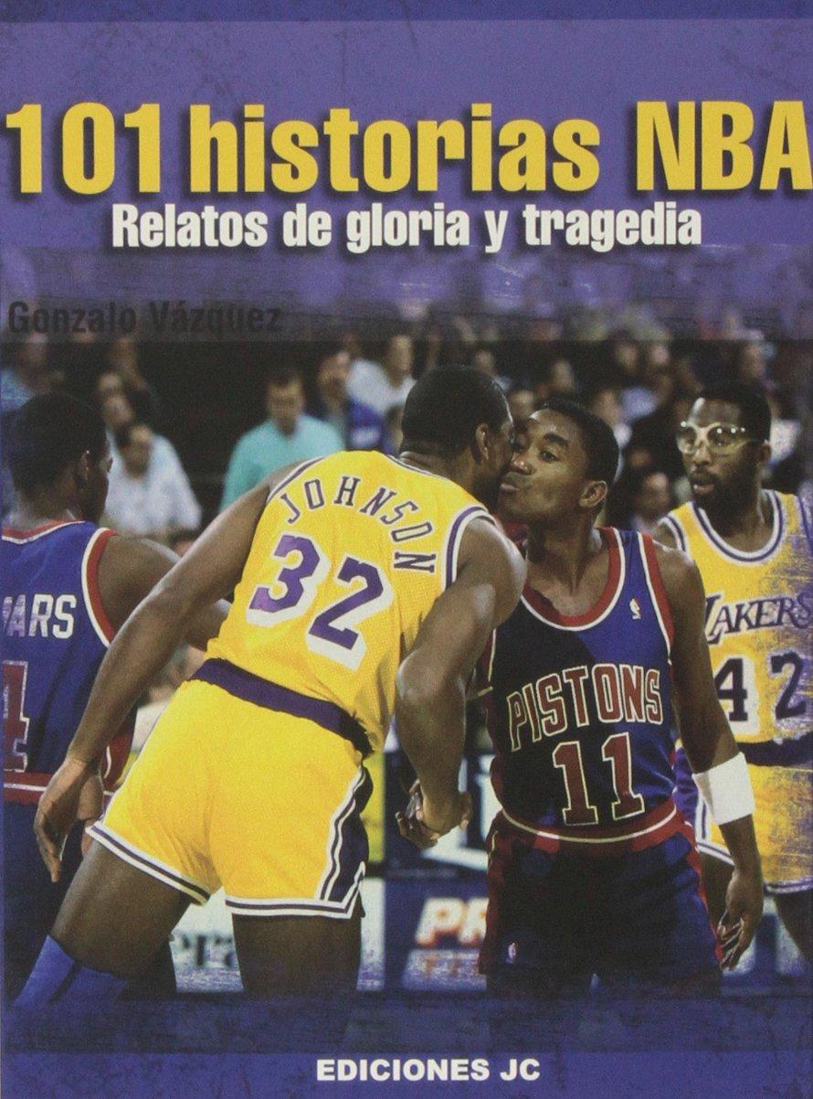 101 Historias NBA. Relatos De Gloria Y Tragedia (Baloncesto para leer) Tapa blanda – 26 nov 2013 Gonzalo Vázquez Serrano JC Clement 8495121999 USA