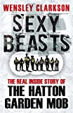 Sexy Beasts: The Inside Story of the Hatton Garden Heist