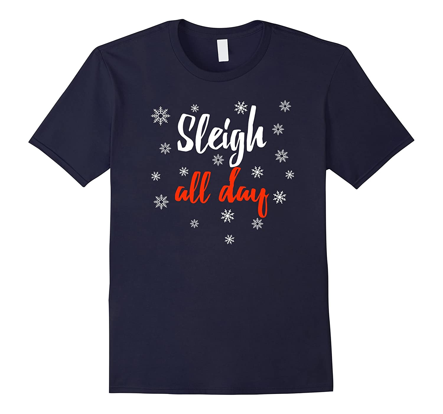 Sleigh All Day Christmas T-Shirt Funny With Snowflakes-FL