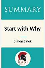 Summary: Start with Why: How Great Leaders Inspire Everyone to Take Action by Simon Sinek Kindle Edition