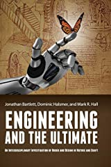 Engineering and the Ultimate: An Interdisciplinary Investigation of Order and Design in Nature and Craft Hardcover