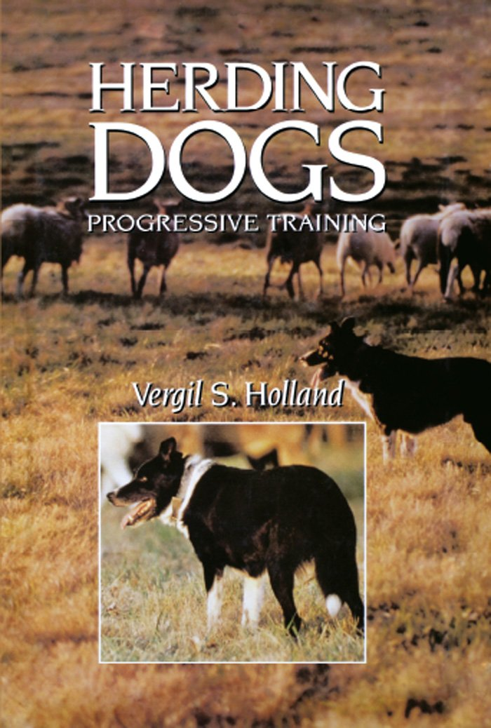 Herding Dogs: Progressive Training by Holland, Vergil S.