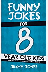 Funny Jokes For 8 Year Old Kids: Hundreds of really funny, hilarious Jokes, Riddles, Tongue Twisters and Knock Knocks for 8 year old kids! (Let's Laugh Series All Ages 5-12 Book 4) Kindle Edition