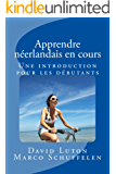 Apprendre le néerlandais en cours: Une introduction pour les débutants (French Edition)