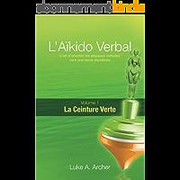 Aïkido Verbal (FR) - Ceinture Verte (L'Aïkido Verbal t. 1)
