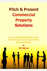 Pitch & Present Commercial Property Solutions: How to Create High Quality Listing Presentations in Commercial Real Estate Brokerage Kindle Edition