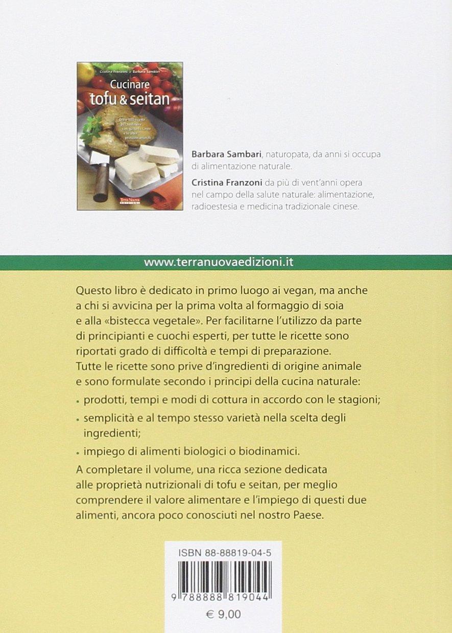 Cucinare tofu & seitan. Oltre 100 ricette per sostituire con gusto ...