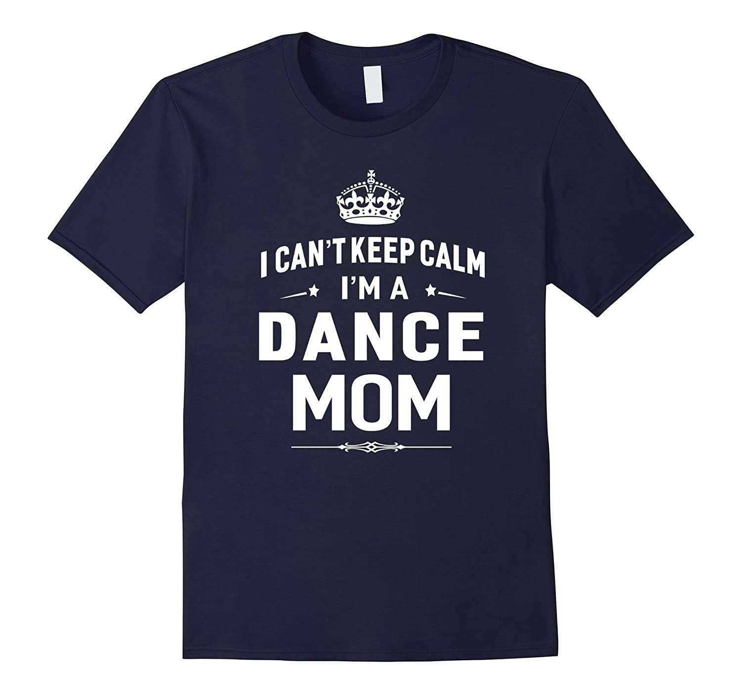 I Cant Keep Calm Im A Dance Mom T-shirt Women Gift-TH
