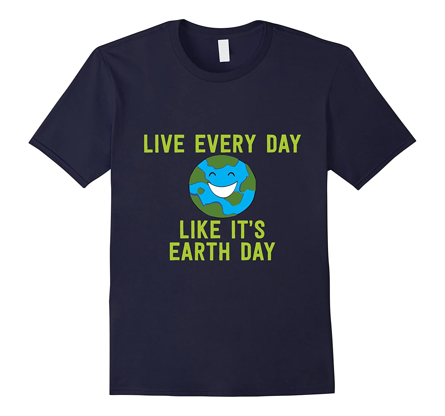 Earth Day 2017 - Live Every Day Like Its Earth Day T-Shirt-TH