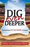 Dig Even Deeper: Unearthing Old Testament Treasure