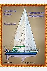 Un anno su Cochise navigando nel Mediterraneo: Diario di bordo (Italian Edition) Kindle Edition