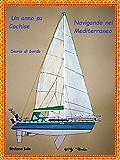 Un anno su Cochise navigando nel Mediterraneo: Diario di bordo