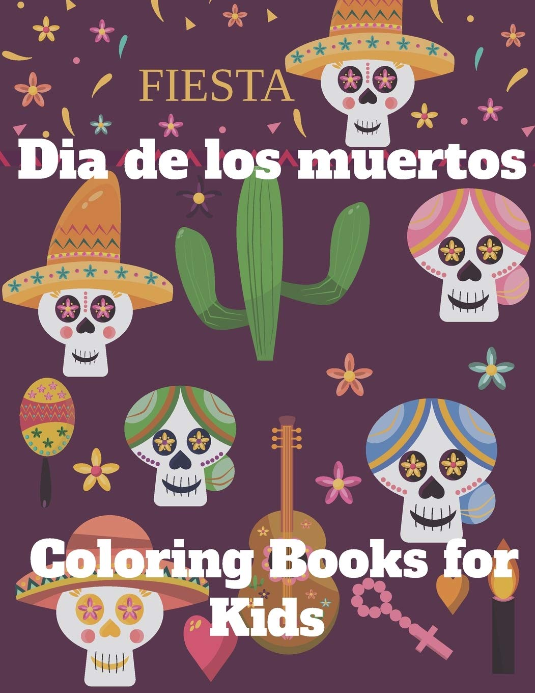 Dia De Los Muertos Coloring Books For Kids Fiesta Day Of The Dead Sugar Skulls Coloring Gift For Kids Boy Girls Justine Cara Weld 9798689458090 Books