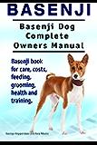 Basenji Dog. Basenji dog book for costs, care, feeding, grooming, training and health. Basenji dog Owners Manual.