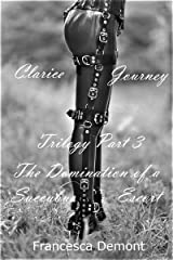 Clarice Journey Trilogy Part 3: The Domination of a Succubus Escort Books 7-9 Kindle Edition