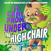It Came from Under the High Chair - Salió de debajo de la silla para comer: A Mystery...