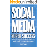 Social Media Super Success: The psychology and techniques for using social media to grow your business