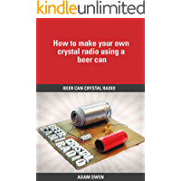 Beer Can Crystal Radio: How to make your own crystal radio using a beer can