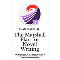The Marshall Plan for Novel Writing: The 16-Step Blueprint To Take You From Idea To Completed Manuscript In 30 Days or Less (Writing With The Marshall Plan® Book 1) (English Edition)