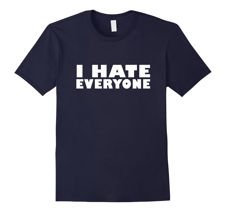 I hate everyone shirt-BN