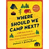 Where Should We Camp Next? : A 50-State Guide to Amazing Campgrounds and Other Unique Outdoor Accommodations (Plan a Family-F