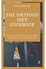 THE SIRTFOOD DIET COOKBOOK: Undiscovered recipes, meal plans and food list for sirtfood diet Kindle Edition