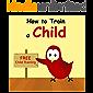 How to Train a Child (Sammy Bird Series)