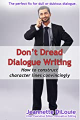 Don't Dread Dialogue Writing: How to Construct Your Character Lines Convincingly (Writing Your Novel Book 3) Kindle Edition