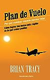 Plan de vuelo: Por qué caminar cuando puedes volar - Cómo lograr tus metas más rápido de lo que creías posible