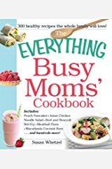 The Everything Busy Moms' Cookbook: Includes Peach Pancakes, Asian Chicken Noodle Salad, Beef and Broccoli Stir-Fry, Meatball Pizza, Macadamia Coconut Bars and hundreds more! (Everything Series) Kindle Edition