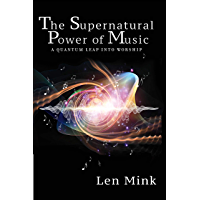 The Supernatural Power of Music: A Quantum Leap Into Worship book cover