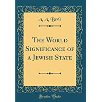The World Significance of a Jewish State (Classic Reprint)