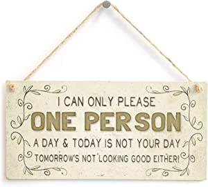 I can only Please one Person a Day & Today is not Your Day Tomorrow's not Looking Good Either! - Funny Novelty Home Accessory Gift Plaque